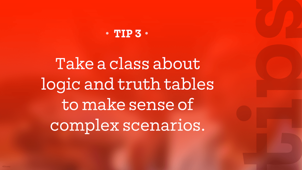 Tip – Take a class about logic and truth tables to make sense of complex scenarios