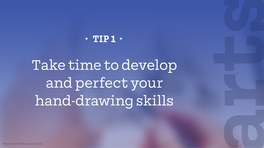 Tip 1 – Take time to develop and perfect your hand-drawing skills