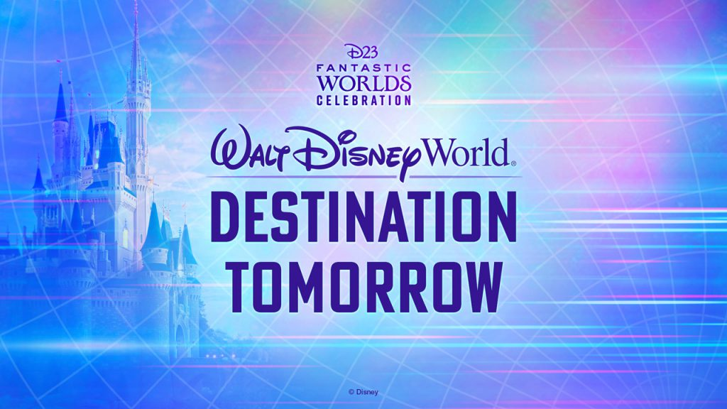 D23 Fantastic Worlds Celebration - Walt Disney World Destination Tomorrow